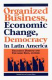 Organized Business, Economic Change and Democracy in Latin America 9781574540482