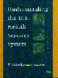 Understanding the U. S. Health Services System