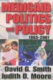 Medicaid Politics and Policy, 1965-2007 9781412810883