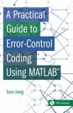 A Practical Guide to Error-Control Coding Using MATLAB 9781608070886