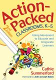 Action-Packed Classrooms, K-5 2nd Edition