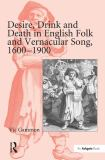 Desire Drink and Death in English Folk and Vernacular Song 1600-1900 9780754660941