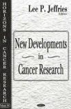 New Developments in Cancer Research 9781600211027