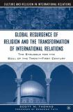 The Global Resurgence of Religion and the Transformation of International Relations 9781403961129