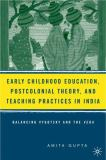 Early Childhood Education, Postcolonial Theory, and Teaching Practices in India