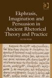 Ekphrasis, Imagination and Persuasion in Ancient Rhetorical Theory and Practice 9780754661252