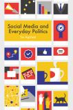 Social Media and Everyday Politics 1st Edition