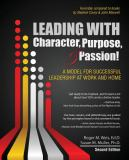 Leading with Character Purpose and Passion! a Model for Successful Leadership at Work and Home 2nd Edition