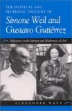 The Mystical and Prophetic Thought of Simone Weil and Gustavo Gutierrez 9780791451779
