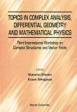 Topics of Complex Analysis, Differential Geometry and Methematical Physics 9789810231941