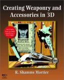 Creating Weaponry and Accessories in 3-D 9780125082037