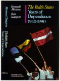 The Baltic States, Years of Dependence, 1940-1992 9780520082281