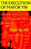 Execution of Mayor Yin and Other Stories from the Great Proletarian Cultural Revolution. (Chinese Literature in Translation Series) 9780253202314