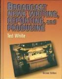 Broadcast News Writing, Reporting and Producing 9780240802459