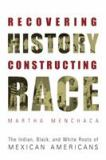 Recovering History, Constructing Race 9780292752542