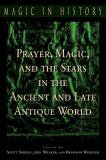 Prayer, Magic, and the Stars in the Ancient and Late Antique World 9780271022581