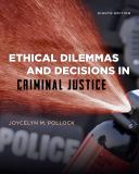Ethical Dilemmas and Decisions in Criminal Justice 8th Edition