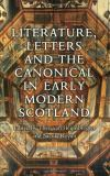 Literature, Letters and the Canonical in Early Modern Scotland 9781862322707