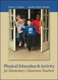 Physical Education and Activity for Elementary Classroom Teachers 1st Edition