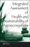 Integrated Assessment of Health and Sustainability of Agroecosystems 9781420072778