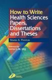How to Write Health Sciences Papers, Dissertations and Theses 1st Edition