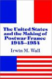 The United States and the Making of Postwar France, 1945-1954 9780521522861