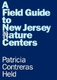 A Field Guide to New Jersey Nature Centers 9780813512907