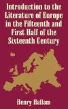 Introduction to the Literature of Europe in the 15th and First Half of the 16th Century 9781410203090