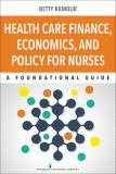 Health Care Finance, Economics, and Policy for Nurses 1st Edition