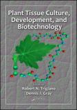 Plant Tissue Culture, Development, and Biotechnology 9781420083262