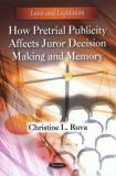 How Pretrial Publicity Affects Juror Decision Making and Memory 9781616683283
