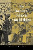 The Invention of Politics in Colonial Malaya 9780521003568