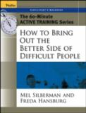 How to Bring Out the Better Side of Difficult People 9780787973582