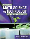 Inquiry into Math, Science and Technology for Teaching Young Children 1st Edition