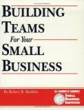 Building Teams for Your Small Business 9781560523659
