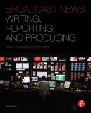 Broadcast News Writing, Reporting, and Producing 6th Edition