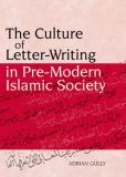 The Culture of Letter-Writing in Pre-Modern Islamic Society 9780748633739