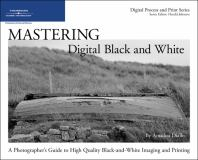Mastering Digital Black and White 9781598633757