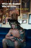 When My Brother Was an Aztec 9781556593833