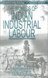The Worlds of Indian Industrial Labour 9780761993957