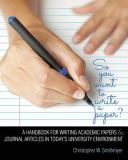 So You Want to Write a Paper? a Handbook for Writing Academic Papers and Journal Articles in Today's University Environment