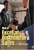 How to Excel at Distributor Sales 9780964704206