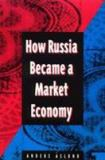 How Russia Became a Market Economy 9780815704256