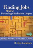 Finding Jobs with a Psychology Bachelor's Degree 1st Edition