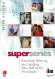 Recruiting, Selecting and Inducting New Staff in the Workplace Super Series 9780080464428