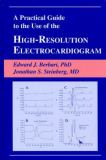 A Practical Guide to the Use of the High-Resolution Electrocardiogram 9780879934453