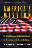 America's Mission - The United States and the Worldwide Struggle for Democracy in the Twentieth Century 9780691044668