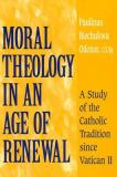 Moral Theology in an Age of Renewal 9780268034702