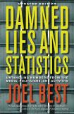Damned Lies and Statistics - Untangling Numbers from the Media, Politicians, and Activists 9780520274709