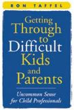 Getting Through to Difficult Kids and Parents 9781572304758